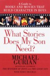 What Stories Does My Son Need?: A Guide to Books and Movies that Build Character in Boys - Michael Gurian