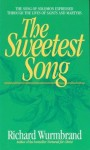 The Sweetest Song: The Song of Solomon Expressed Through the Lives of Saints and Martyrs - Richard Wurmbrand