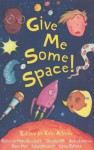 Give Me Some Space! - Garry Parsons, Kate Agnew, Pippa Goodhart, Ann Jungman, Douglas Arthur Hill, Linda Newbery, Steve May, Linda Sargent