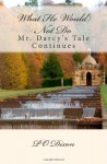 What He Would Not Do: Mr. Darcy's Tale Continues - P.O. Dixon