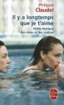 Il y a longtemps que je t'aime: petite fabrique des rêves et des réalités - Philippe Claudel
