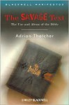 The Savage Text: The Use and Abuse of the Bible - Adrian Thatcher