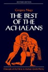 The Best of the Achaeans: Concepts of the Hero in Archaic Greek Poetry - Gregory Nagy
