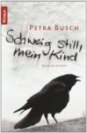 Schweig still, mein Kind - Petra Busch, Lutz Riedel