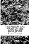 The Person and Work of The Holy Spirit - R.A. Torrey