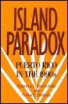 Island Paradox: Puerto Rico in the 1990s - Francisco L. Rivera-Batiz, Carlos E. Santiago