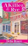 A Killer in the Rye (A Deadly Deli Mystery) - Delia Rosen