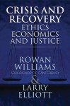 Crisis and Recovery: Ethics, Economics and Justice - Rowan Williams, Larry Elliott