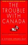 The Trouble with Canada: A citizen speaks out - William D. Gairdner