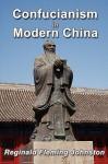 Confucianism and Modern China - Reginald Fleming Johnston