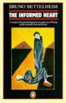 The Informed Heart: Autonomy In A Mass Age - Bruno Bettelheim