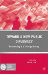 Toward a New Public Diplomacy: Redirecting U.S. Foreign Policy - Philip Seib