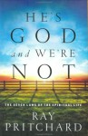 He's God and We're Not: The Seven Laws of the Spiritual Life - Ray Pritchard