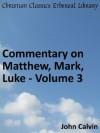 Commentary on Matthew, Mark, Luke - Volume 3 - Enhanced Version (Calvin's Commentaries) - John Calvin