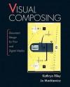 Visual Composing: Document Design for Print and Digital Media - Kathryn Riley
