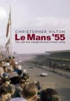 Le Mans '55. The crash that changed the face of motor racing. - Christopher Hilton