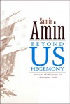 Beyond US Hegemony?: Assessing the Prospects for a Multipolar World - Samir Amin