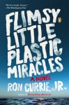 Flimsy Little Plastic Miracles: A Novel - Ron Currie Jr.