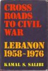Crossroads to Civil War: Lebanon 1958-1976 - Kamal Salibi, كمال الصليبي