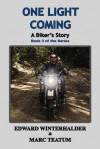 One Light Coming: A Biker's Story (Book 3 in the Series) - Edward Winterhalder, Marc Teatum