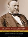 Grant's Final Victory: Ulysses S. Grant's Heroic Last Year - Charles Bracelen Flood, Michael Prichard