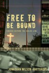 Free to Be Bound: Church Beyond the Color Line - Jonathan Wilson-Hartgrove