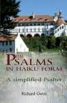 The Psalms In Haiku Form: A Simplified Psalter - Richard Gwyn