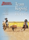 Team Roping With Jake and Clay: Barnes and Cooper on How to Practice and Compete - Fran Devereux Smith, Jake Barnes, Clay O. Cooper, Dwayne Brech, Rick Swan, Gary Vorhes, Dan Hubbell, Kathy Swan, Brenda Allen, Clay O'Brien Cooper