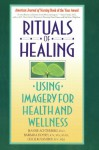 Rituals of Healing: Using Imagery for Health and Wellness - Jeanne Achterberg, Barbara Montgomery Dossey, Leslie Kolkmeier