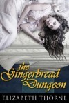 The Gingerbread Dungeon - Elizabeth Thorne