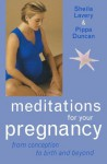 Meditations for Your Pregnancy - Pippa Duncan, Sheila Lavery