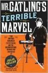 Mr. Gatling's Terrible Marvel - Julia Keller