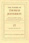 The Papers of Thomas Jefferson (Vol. 27: 1 September to 31 December 1793) - Thomas Jefferson, John Catanzariti