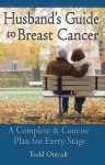 Husband's Guide to Breast Cancer: A Complete & Concise Plan for Every Stage - Todd Outcalt