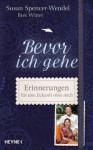 Bevor ich gehe: Erinnerungen für eine Zukunft ohne mich (German Edition) - Susan Spencer-Wendel, Bret Witter, Dietlind Falk, Lisa Kögeböhn, Johanna Wais