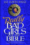 Really Bad Girls of the Bible: More Lessons from Less-Than-Perfect-Women - Liz Curtis Higgs