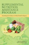 Supplemental Nutrition Assistance Program: Examining the Evidence to Define Benefit Adequacy - Committee on Examination of the Adequacy of Food Resources and Snap Allotments, Food and Nutrition Board, Committee on National Statistics, Institute of Medicine, National Research Council