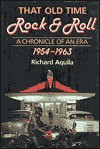 That Old Time Rock & Roll: A Chronicle of an Era, 1954-1963 - Richard Aquila