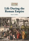 Life During the Roman Empire - Stuart A. Kallen