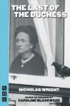 The Last of the Duchess - Nicholas Wright, Caroline Blackwood