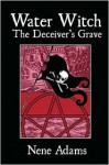 Water Witch: The Deceiver's Grave - Nene Adams