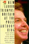 New Labour Triumphs: Britain at the Polls - Anthony King, Iain McLean, David Denver