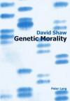 Genetic Morality - David Shaw