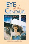 Eye of the Centaur: A Visionary Guide Into Past Lives - Barbara Hand Clow, Angela C. Werneke, Brian Swimme, Gregory Paxton