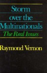 Storm Over the Multinationals: The Real Issues - Raymond Vernon
