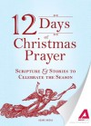 12 Days of Christmas Prayer: Scripture and Stories to Celebrate the Season (Christmas Stories) - Editors Of Adams Media