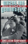 Where the Domino Fell: America and Vietnam, 1945 to 1990 - James S. Olson, Randy Roberts