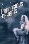 Precocious Charms: Stars Performing Girlhood in Classical Hollywood Cinema - Gaylyn Studlar