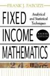 Fixed Income Mathematics, 4E: Analytical & Statistical Techniques - Frank J. Fabozzi