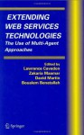 Extending Web Services Technologies: The Use of Multi-Agent Approaches: 13 (Multiagent Systems, Artificial Societies, and Simulated Organizations) - Lawrence Cavedon, Zakaria Maamar, David Martin, Boualem Benatallah